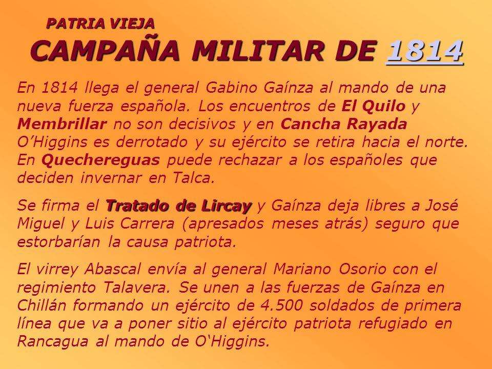 CAMPAÑAMILITAR DE1814 CAMPAÑA MILITAR DE 18141814 PATRIA VIEJA En 1814 llega el general Gabino Gaínza al mando de una nueva fuerza española. Los encue