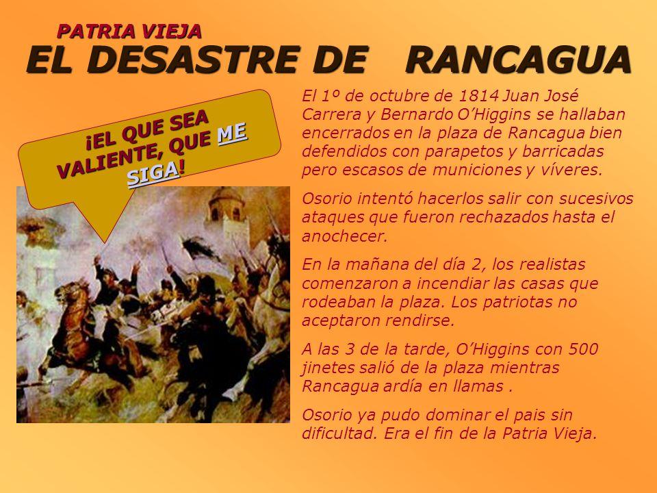 PATRIA VIEJA El 1º de octubre de 1814 Juan José Carrera y Bernardo OHiggins se hallaban encerrados en la plaza de Rancagua bien defendidos con parapet