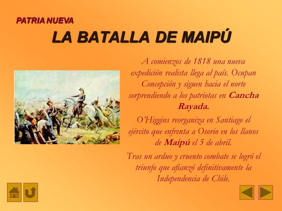 LA BATALLA DE MAIPÚ PATRIA NUEVA A comienzos de 1818 una nueva expedición realista llega al país. Ocupan Concepción y siguen hacia el norte sorprendie