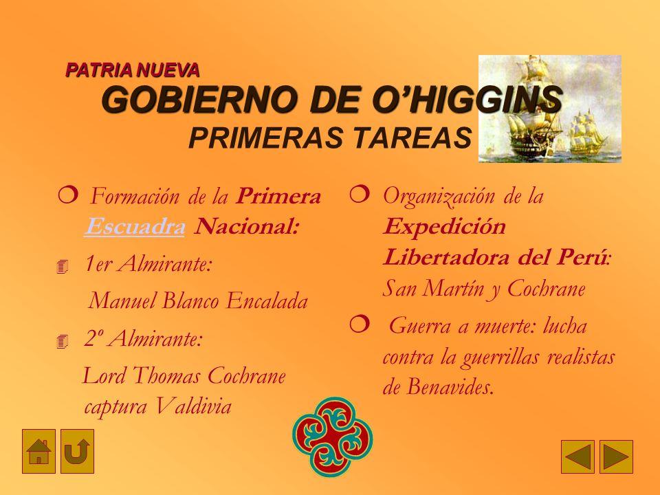 GOBIERNO DE OHIGGINS GOBIERNO DE OHIGGINS PRIMERAS TAREAS Formación de la Primera Escuadra Nacional: Escuadra 1er Almirante: Manuel Blanco Encalada 2º