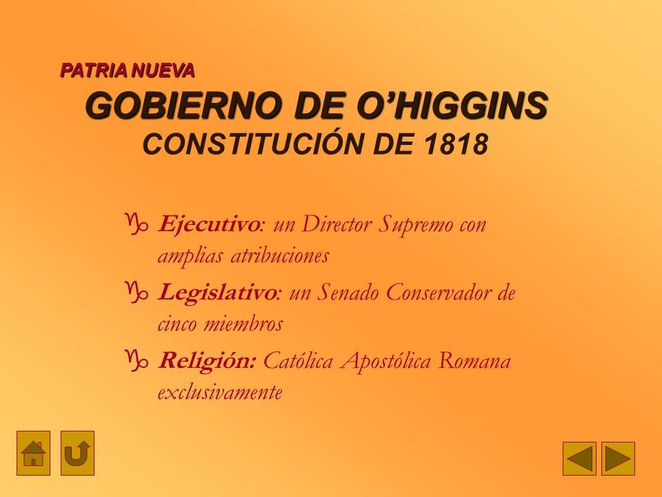 GOBIERNO DE OHIGGINS GOBIERNO DE OHIGGINS CONSTITUCIÓN DE 1818 Ejecutivo: un Director Supremo con amplias atribuciones Legislativo: un Senado Conserva