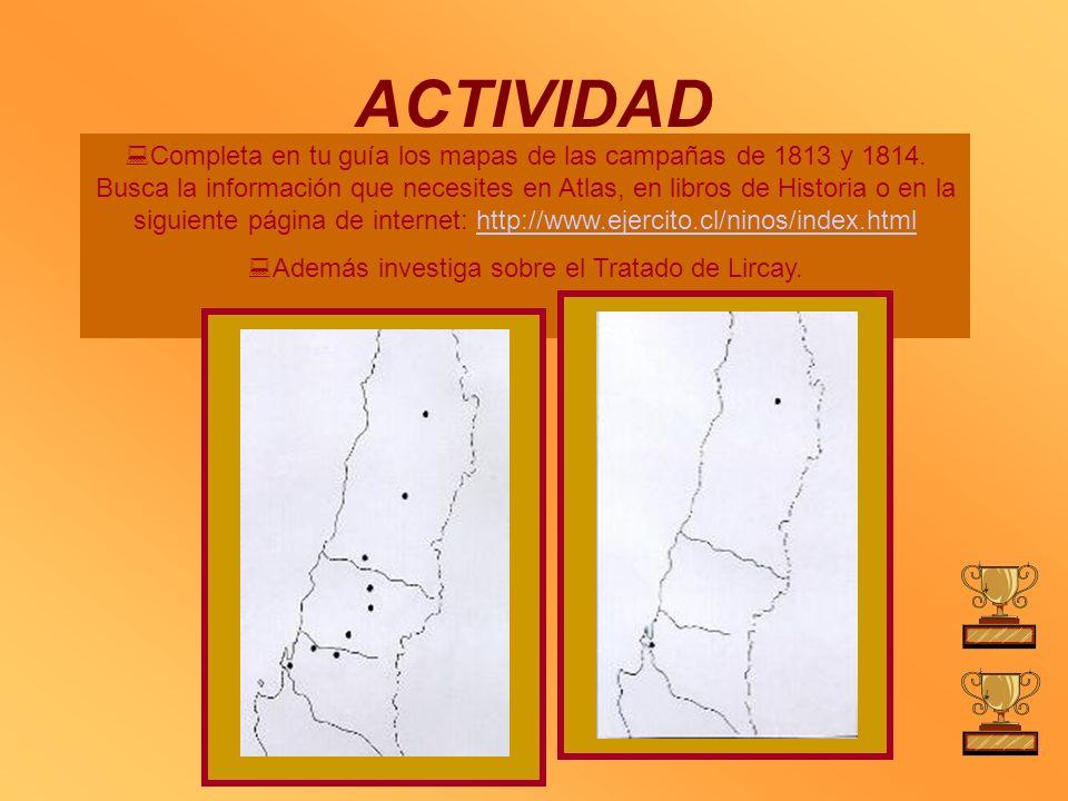 ACTIVIDAD Completa en tu guía los mapas de las campañas de 1813 y 1814. Busca la información que necesites en Atlas, en libros de Historia o en la sig