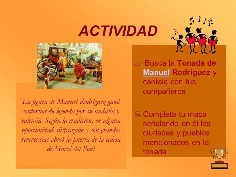 ACTIVIDAD Busca la Tonada de Manuel Rodríguez y cántala con tus compañeros Manuel Completa tu mapa señalando en él las ciudades y pueblos mencionados