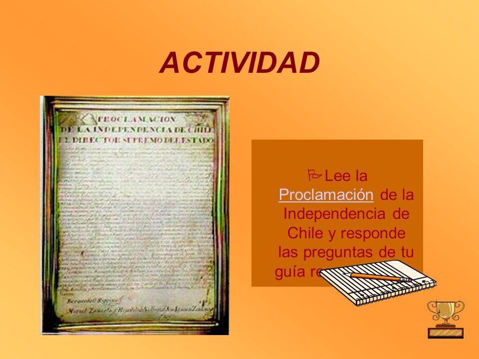ACTIVIDAD Lee la Proclamación de la Independencia de Chile y responde las preguntas de tu guía respecto a ella. Proclamación