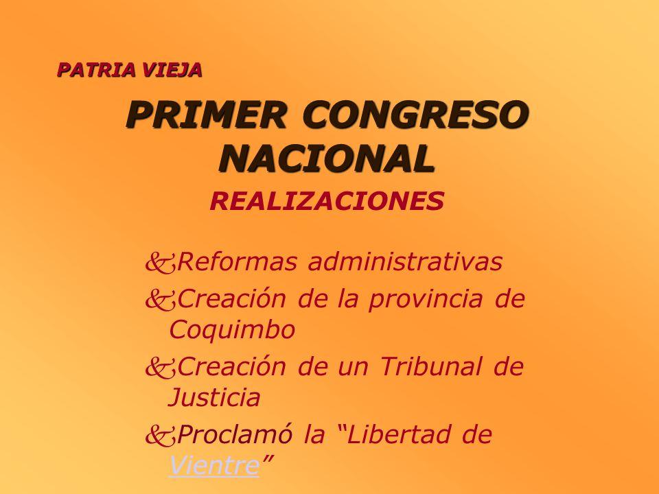 PRIMER CONGRESO NACIONAL Reformas administrativas Creación de la provincia de Coquimbo Creación de un Tribunal de Justicia Proclamó la Libertad de Vie
