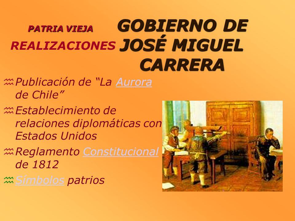 GOBIERNO DE JOSÉ MIGUEL CARRERA Publicación de La Aurora de ChileAurora Establecimiento de relaciones diplomáticas con Estados Unidos Reglamento Const
