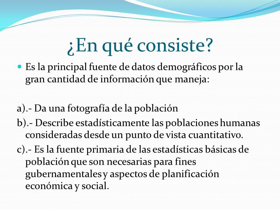 Principales Usos Como base para el análisis y la evaluación demográfica.