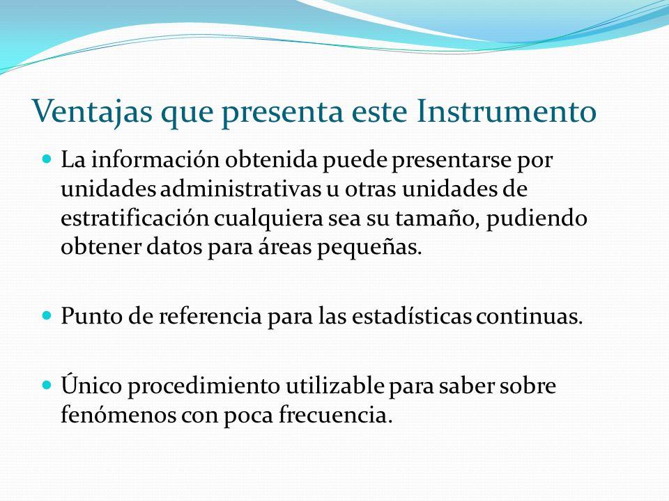 Ventajas que presenta este Instrumento La información obtenida puede presentarse por unidades administrativas u otras unidades de estratificación cual