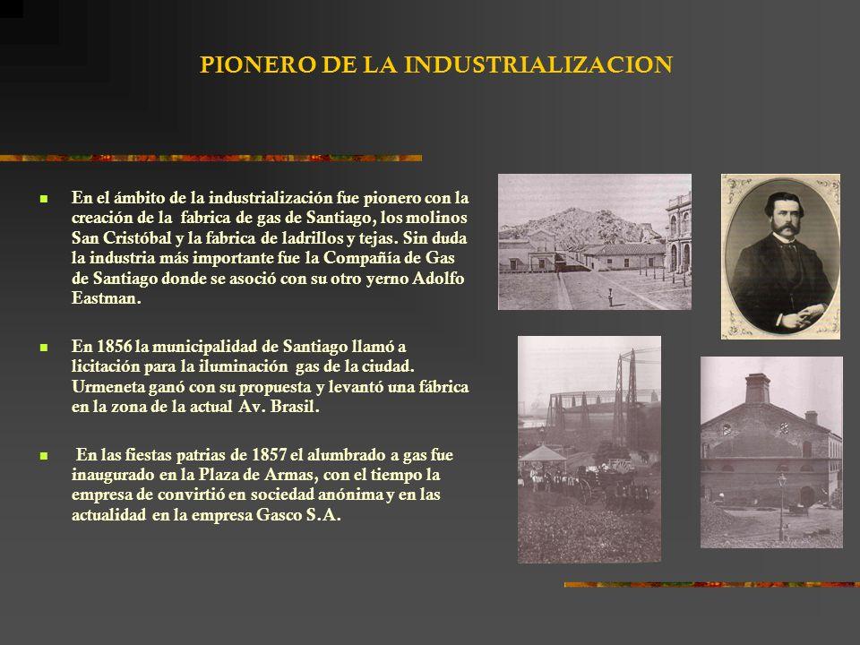 PIONERO DE LA INDUSTRIALIZACION En el ámbito de la industrialización fue pionero con la creación de la fabrica de gas de Santiago, los molinos San Cristóbal y la fabrica de ladrillos y tejas.