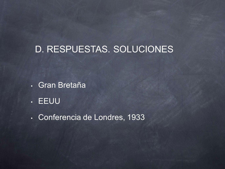 Gran Bretaña EEUU Conferencia de Londres, 1933 D. RESPUESTAS. SOLUCIONES