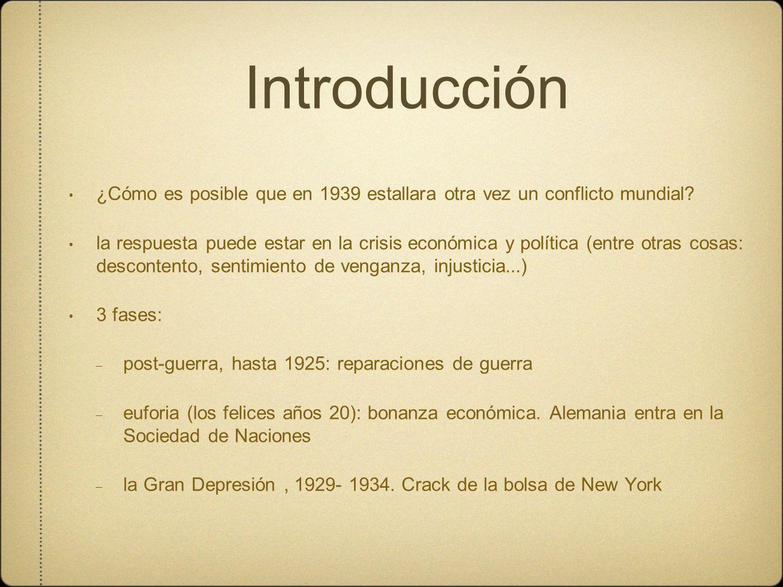 Introducción ¿Cómo es posible que en 1939 estallara otra vez un conflicto mundial? la respuesta puede estar en la crisis económica y política (entre o