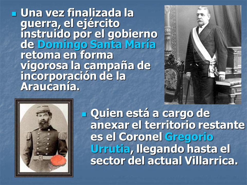 Una vez finalizada la guerra, el ejército instruido por el gobierno de Domingo Santa María retoma en forma vigorosa la campaña de incorporación de la Araucanía.