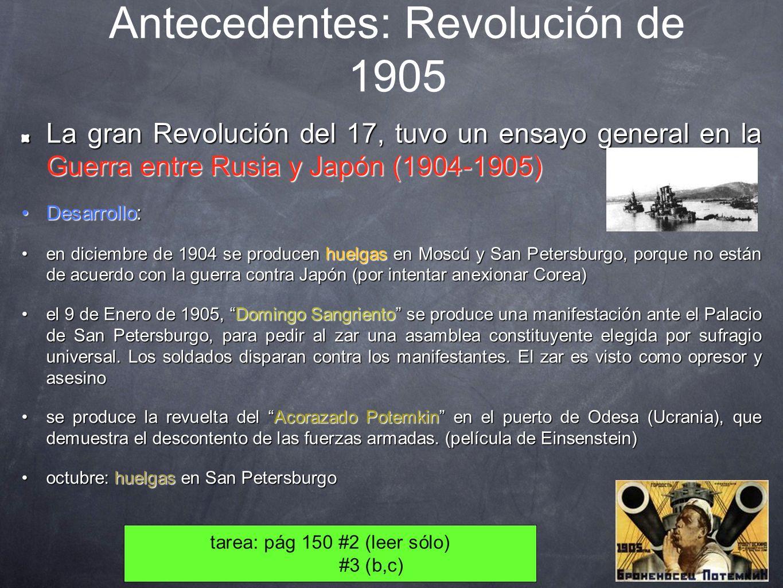 Antecedentes: Revolución de 1905 La gran Revolución del 17, tuvo un ensayo general en la Guerra entre Rusia y Japón (1904-1905) Desarrollo:Desarrollo: