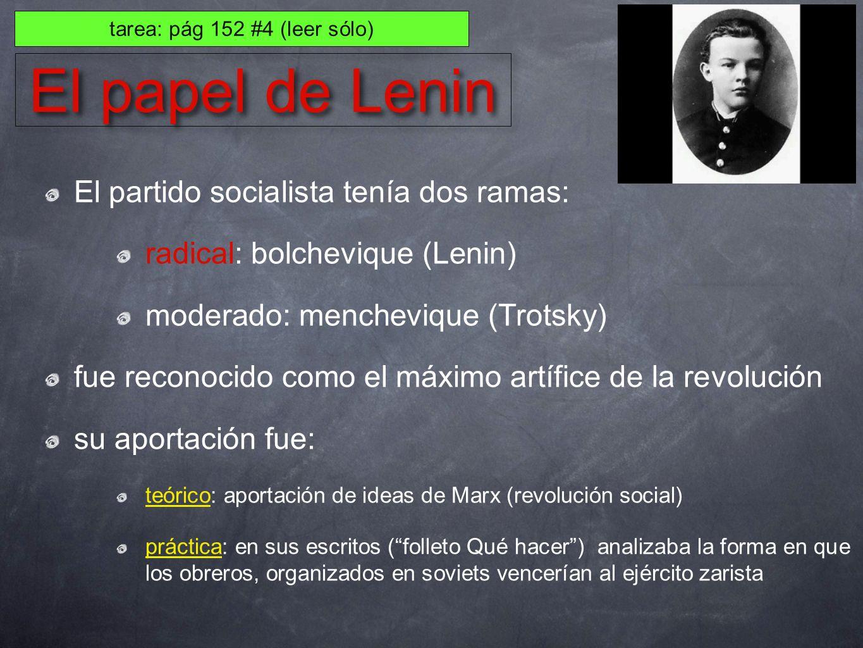 El papel de Lenin El partido socialista tenía dos ramas: radical: bolchevique (Lenin) moderado: menchevique (Trotsky) fue reconocido como el máximo ar
