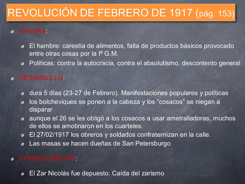 REVOLUCIÓN DE FEBRERO DE 1917 ( pág. 153) CAUSAS: El hambre: carestía de alimentos, falta de productos básicos provocado entre otras cosas por la Iª G