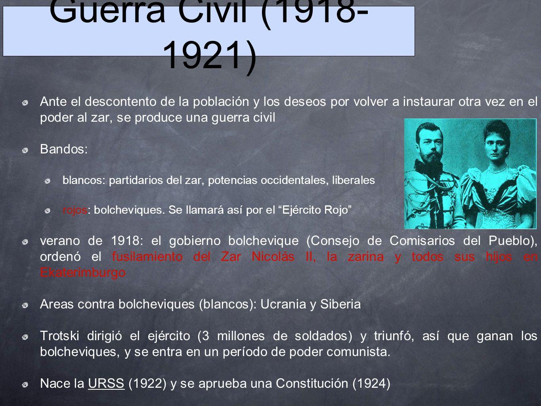 Guerra Civil (1918- 1921) Ante el descontento de la población y los deseos por volver a instaurar otra vez en el poder al zar, se produce una guerra c