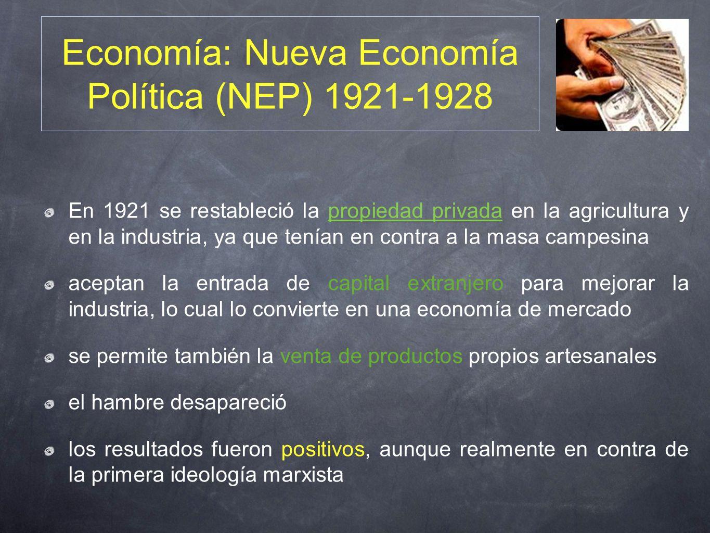 Economía: Nueva Economía Política (NEP) 1921-1928 En 1921 se restableció la propiedad privada en la agricultura y en la industria, ya que tenían en co