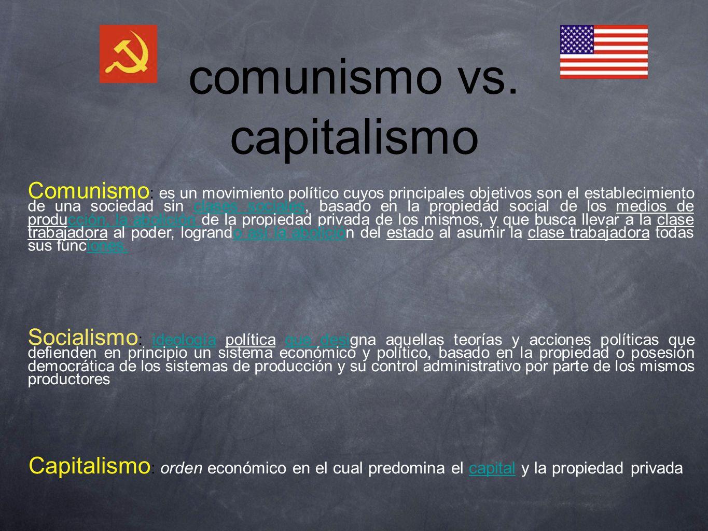 comunismo vs. capitalismo Comunismo : es un movimiento político cuyos principales objetivos son el establecimiento de una sociedad sin clases sociales