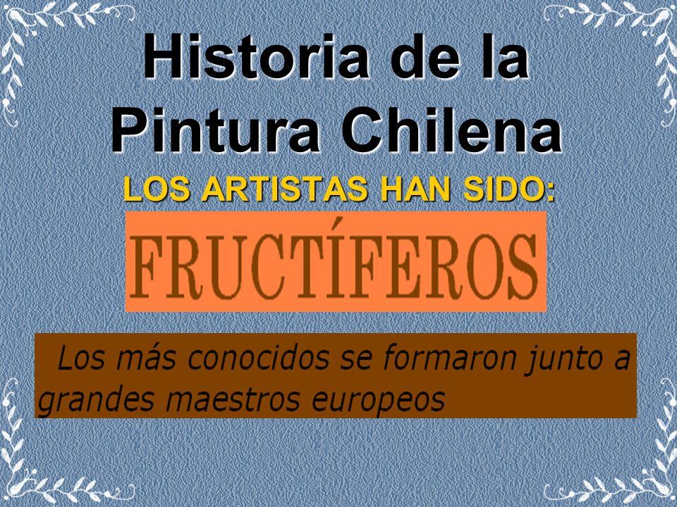 Historia de la Pintura Chilena LOS ARTISTAS HAN SIDO: