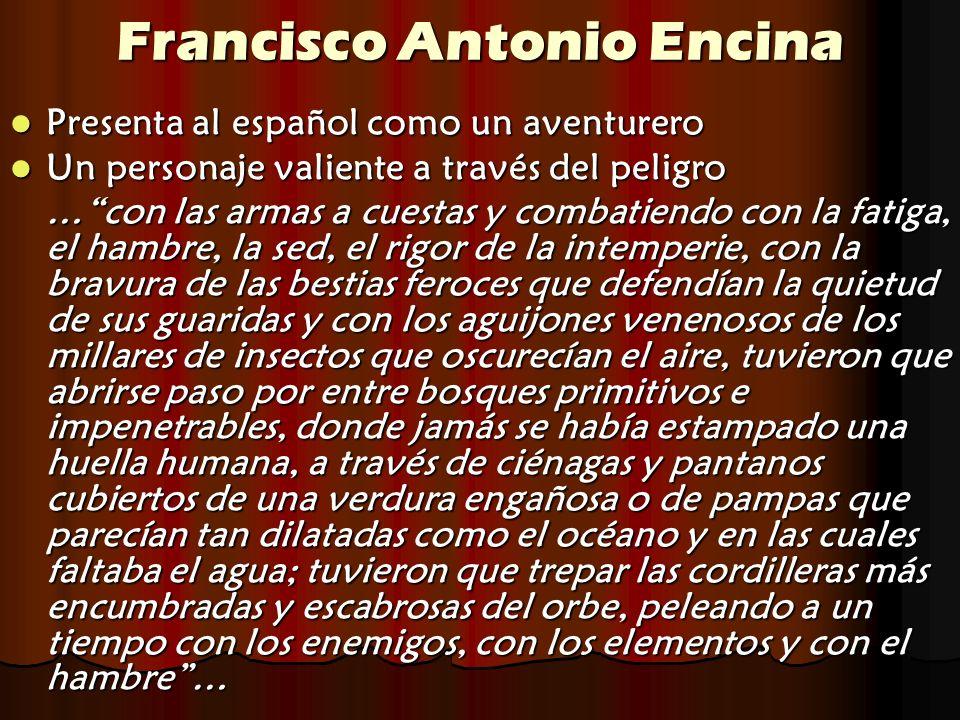 Francisco Antonio Encina Presenta al español como un aventurero Presenta al español como un aventurero Un personaje valiente a través del peligro Un p