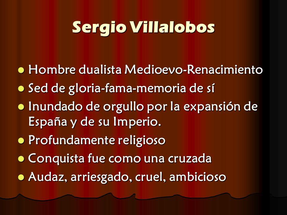 Sergio Villalobos Hombre dualista Medioevo-Renacimiento Hombre dualista Medioevo-Renacimiento Sed de gloria-fama-memoria de sí Sed de gloria-fama-memo