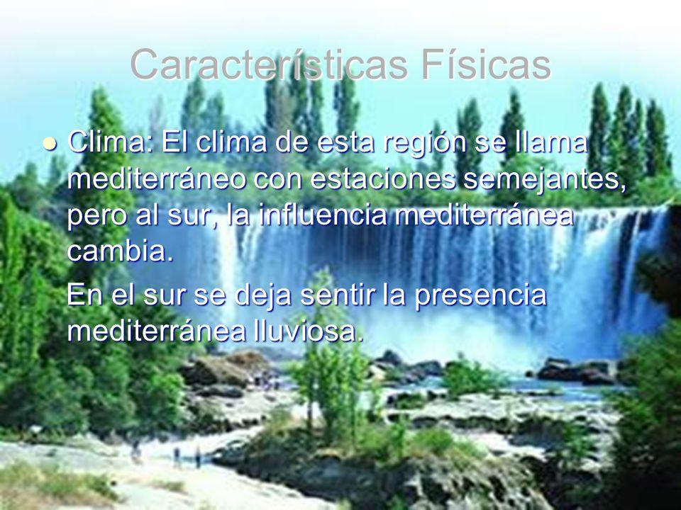 Características Físicas Clima: El clima de esta región se llama mediterráneo con estaciones semejantes, pero al sur, la influencia mediterránea cambia