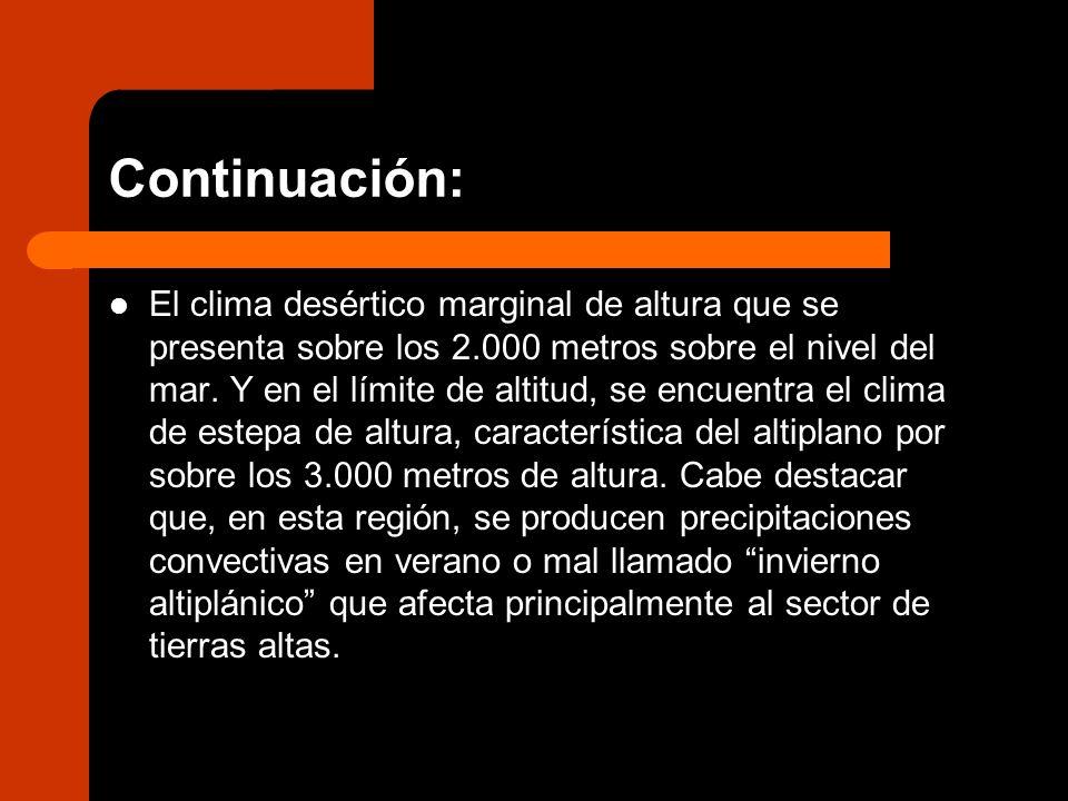 Continuación: El clima desértico marginal de altura que se presenta sobre los 2.000 metros sobre el nivel del mar. Y en el límite de altitud, se encue