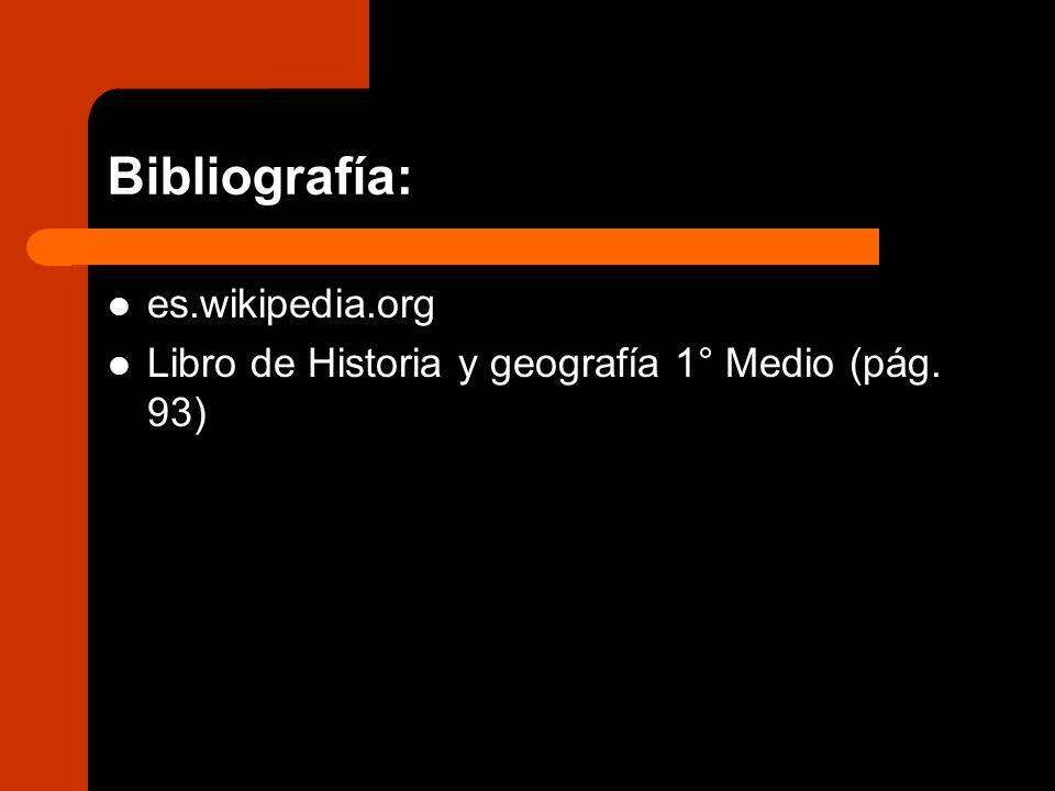Bibliografía: es.wikipedia.org Libro de Historia y geografía 1° Medio (pág. 93)