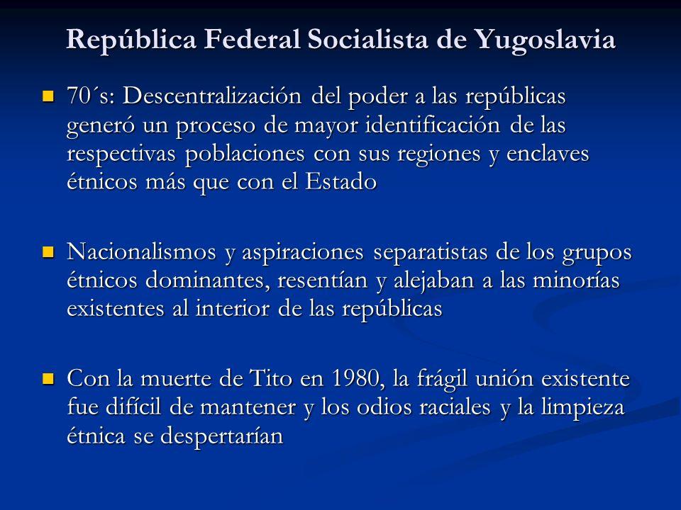 República Federal Socialista de Yugoslavia 70´s: Descentralización del poder a las repúblicas generó un proceso de mayor identificación de las respect