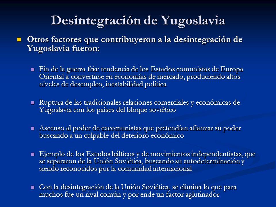 Desintegración de Yugoslavia Otros factores que contribuyeron a la desintegración de Yugoslavia fueron: Otros factores que contribuyeron a la desinteg