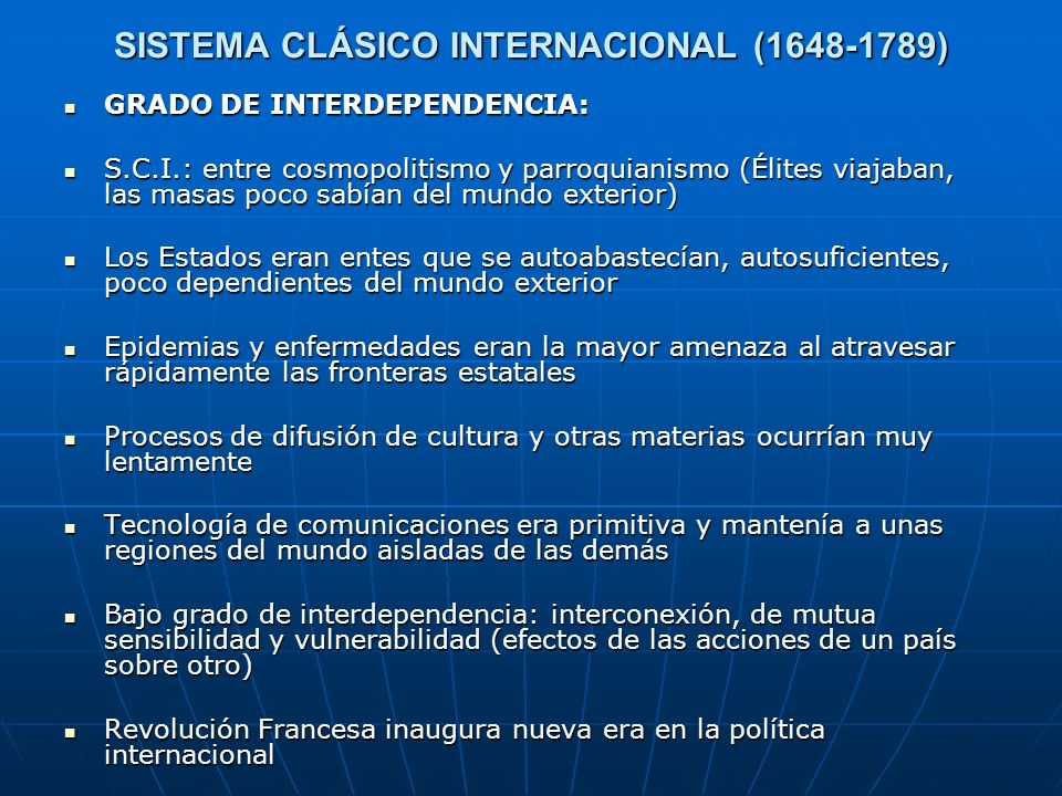SISTEMA CLÁSICO INTERNACIONAL (1648-1789) GRADO DE INTERDEPENDENCIA: GRADO DE INTERDEPENDENCIA: S.C.I.: entre cosmopolitismo y parroquianismo (Élites