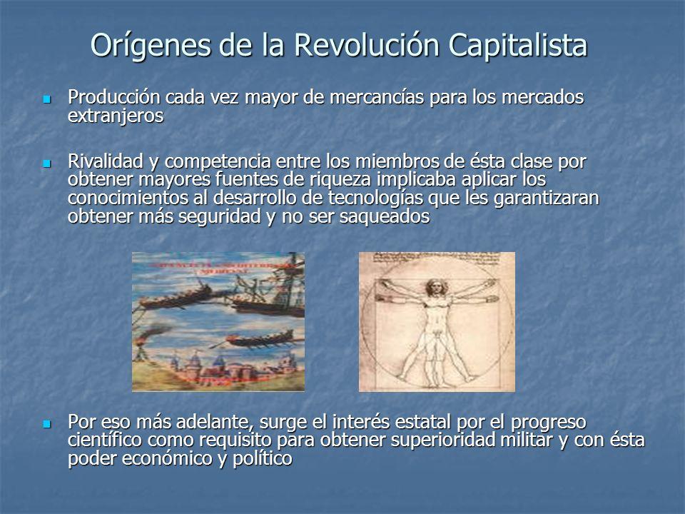 Orígenes de la Revolución Capitalista Producción cada vez mayor de mercancías para los mercados extranjeros Producción cada vez mayor de mercancías pa