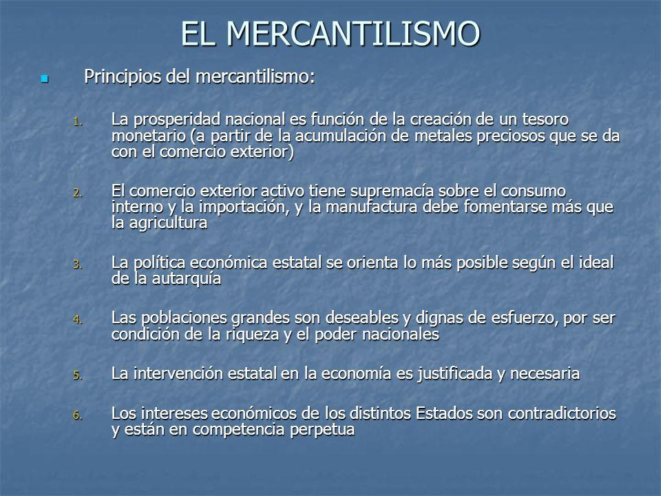 EL MERCANTILISMO Principios del mercantilismo: Principios del mercantilismo: 1. La prosperidad nacional es función de la creación de un tesoro monetar