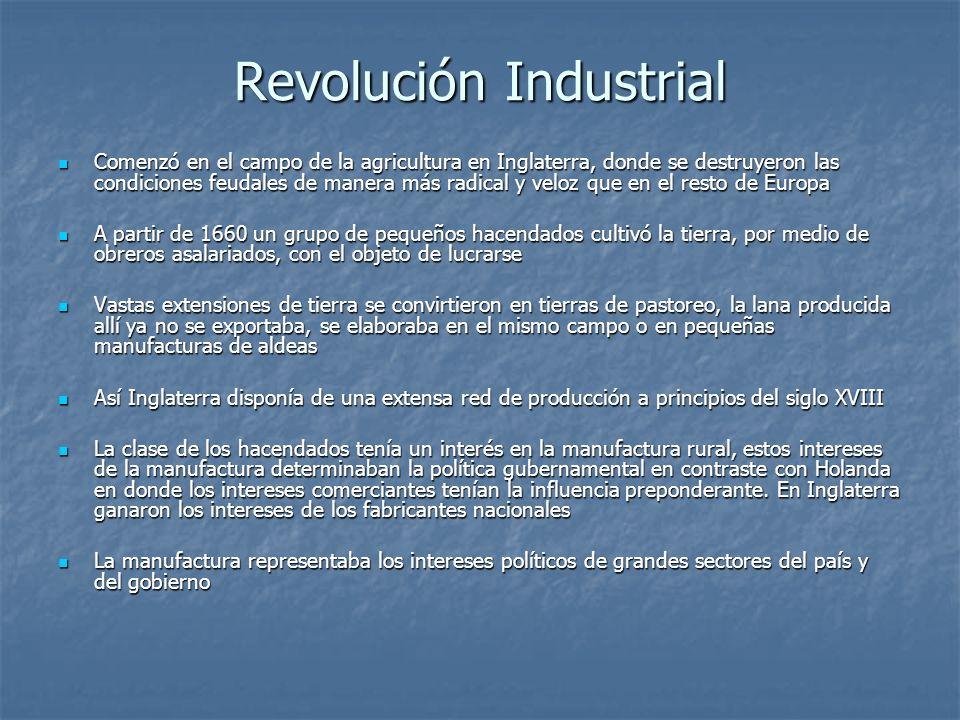 Revolución Industrial Comenzó en el campo de la agricultura en Inglaterra, donde se destruyeron las condiciones feudales de manera más radical y veloz