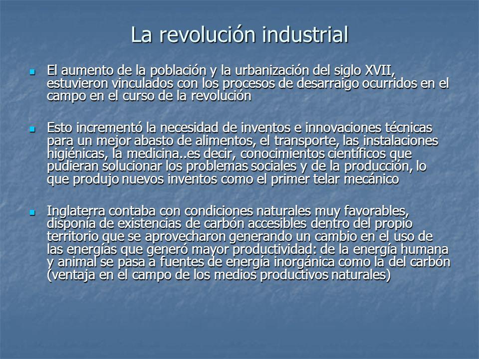 La revolución industrial El aumento de la población y la urbanización del siglo XVII, estuvieron vinculados con los procesos de desarraigo ocurridos e