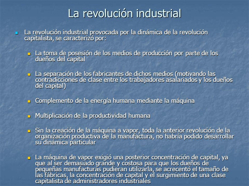 La revolución industrial La revolución industrial provocada por la dinámica de la revolución capitalista, se caracterizó por: La revolución industrial