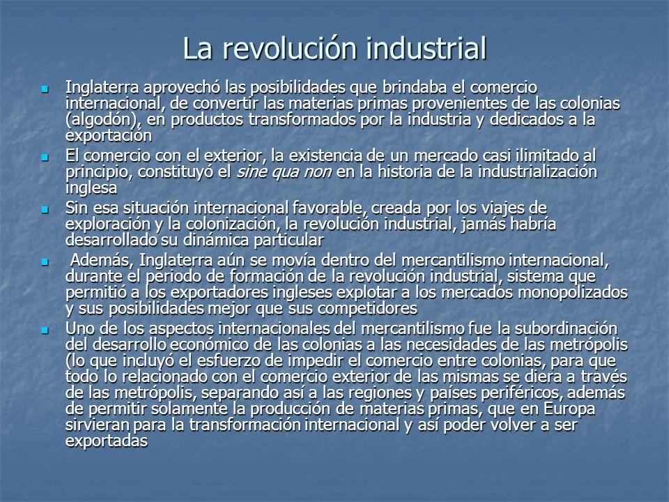 La revolución industrial Inglaterra aprovechó las posibilidades que brindaba el comercio internacional, de convertir las materias primas provenientes