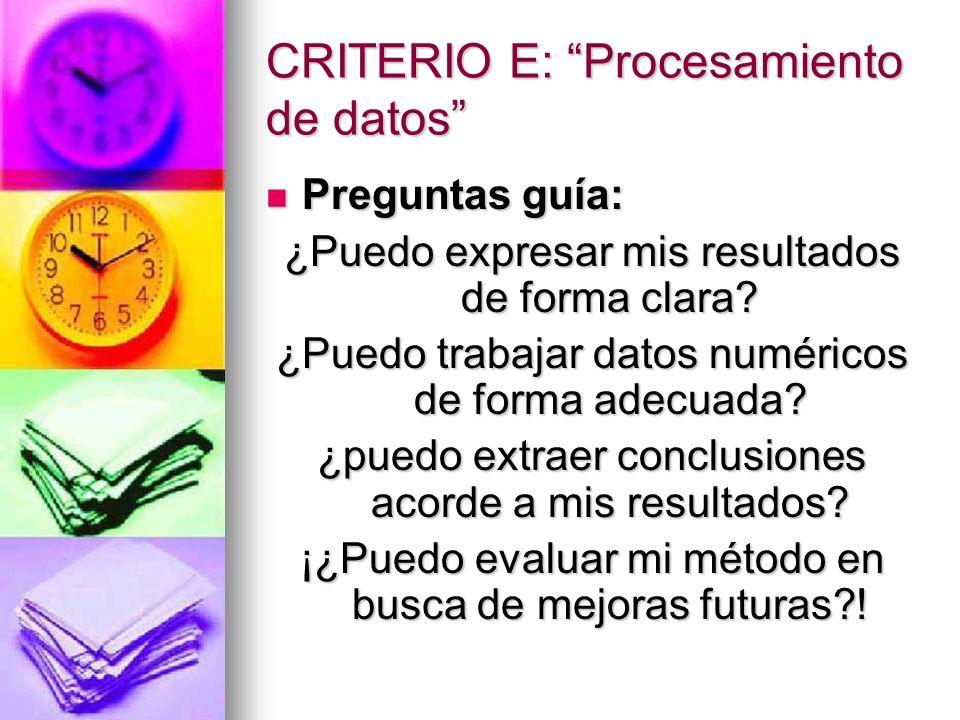 CRITERIO E: Procesamiento de datos Preguntas guía: Preguntas guía: ¿Puedo expresar mis resultados de forma clara? ¿Puedo trabajar datos numéricos de f