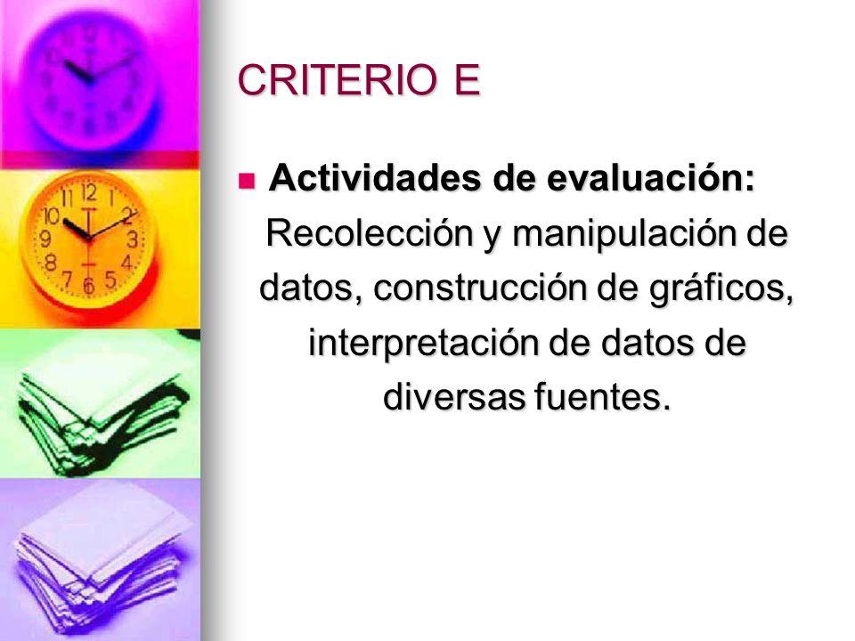 CRITERIO E Actividades de evaluación: Actividades de evaluación: Recolección y manipulación de datos, construcción de gráficos, interpretación de dato