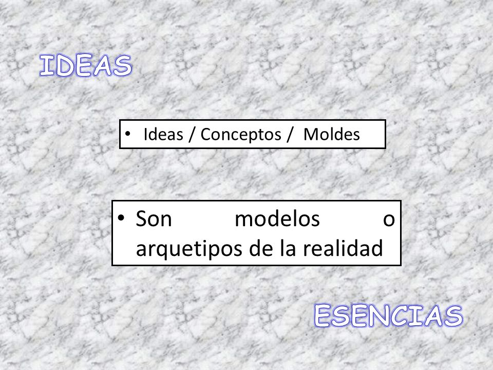 Ideas / Conceptos / Moldes Son modelos o arquetipos de la realidad