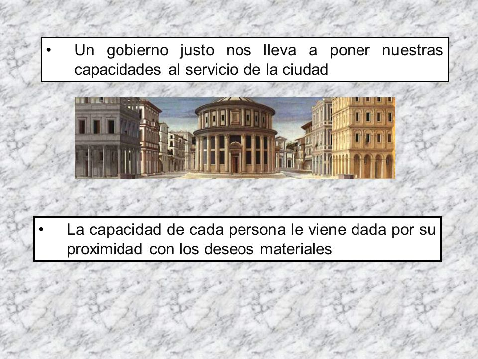 Un gobierno justo nos lleva a poner nuestras capacidades al servicio de la ciudad La capacidad de cada persona le viene dada por su proximidad con los