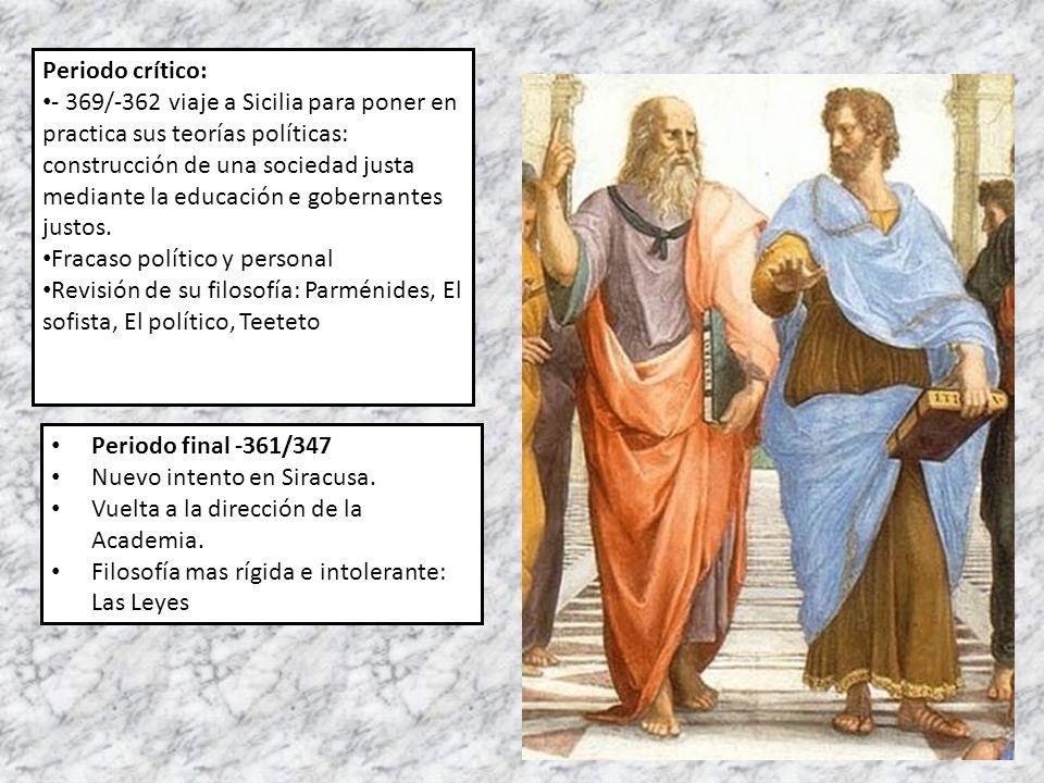 Periodo crítico: - 369/-362 viaje a Sicilia para poner en practica sus teorías políticas: construcción de una sociedad justa mediante la educación e g