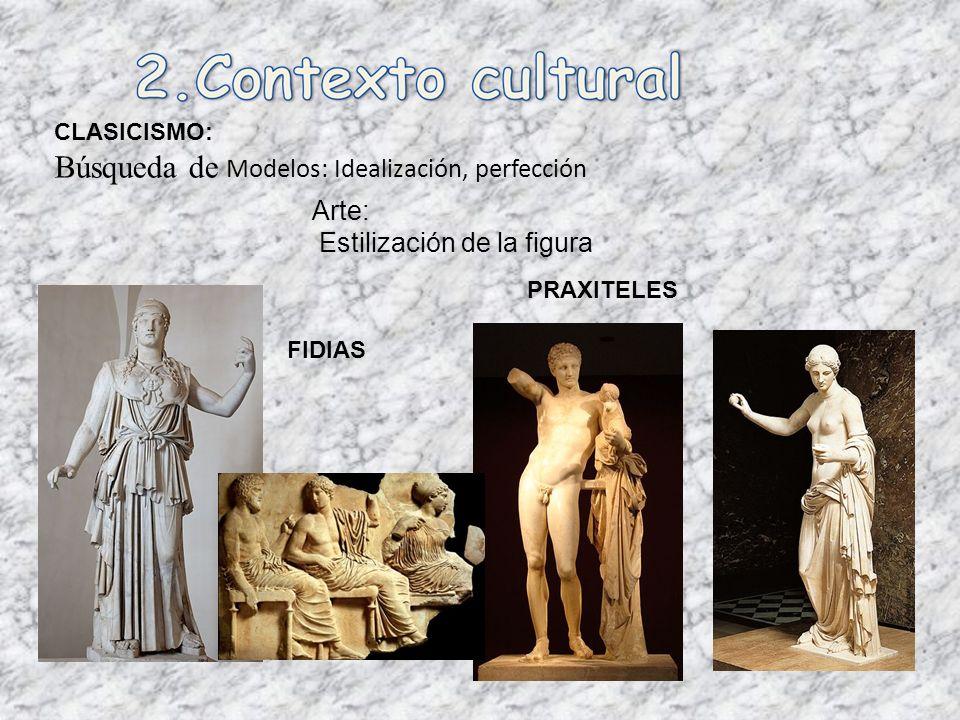 CLASICISMO: Búsqueda de Modelos: Idealización, perfección Arte: Estilización de la figura FIDIAS PRAXITELES
