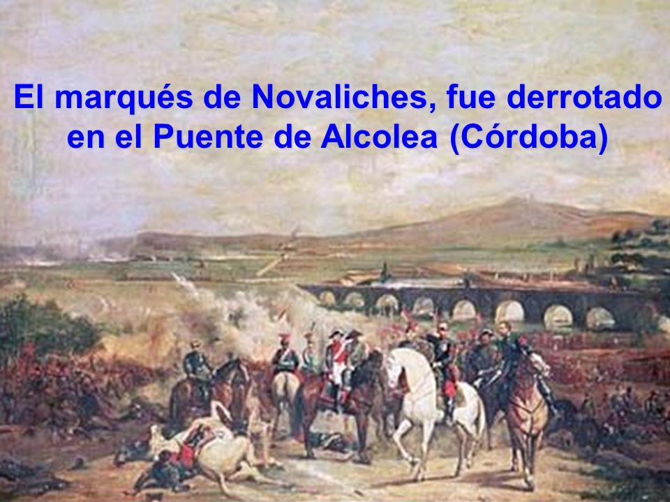 El marqués de Novaliches, fue derrotado en el Puente de Alcolea (Córdoba)