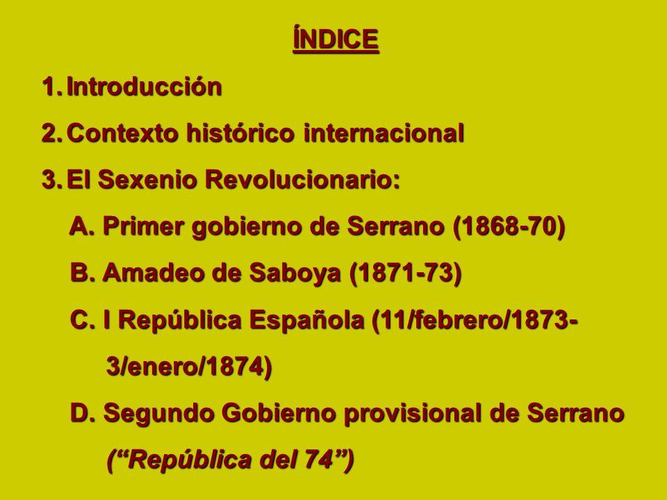 ÍNDICE ÍNDICE 1.Introducción 2.Contexto histórico internacional 3.El Sexenio Revolucionario: A. Primer gobierno de Serrano (1868-70) A. Primer gobiern