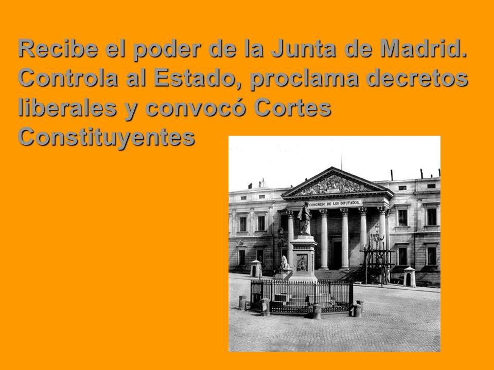 Recibe el poder de la Junta de Madrid. Controla al Estado, proclama decretos liberales y convocó Cortes Constituyentes