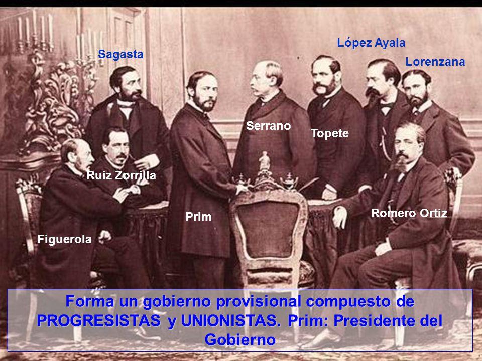 Forma un gobierno provisional compuesto de PROGRESISTAS y UNIONISTAS. Prim: Presidente del Gobierno Figuerola Ruiz Zorrilla Sagasta Prim Serrano Topet