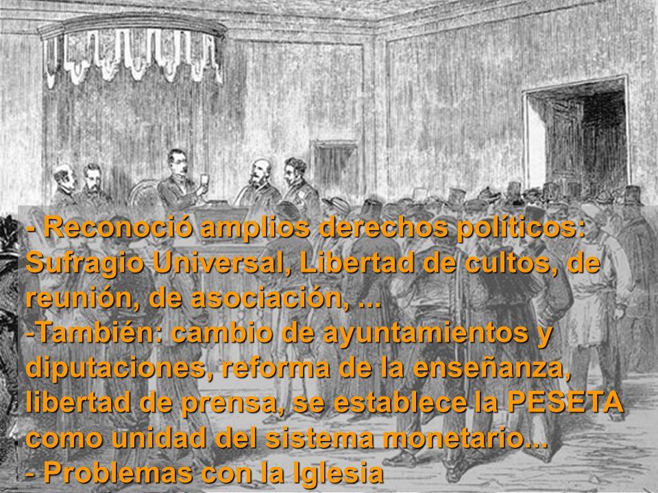 - Reconoció amplios derechos políticos: Sufragio Universal, Libertad de cultos, de reunión, de asociación,... -También: cambio de ayuntamientos y dipu