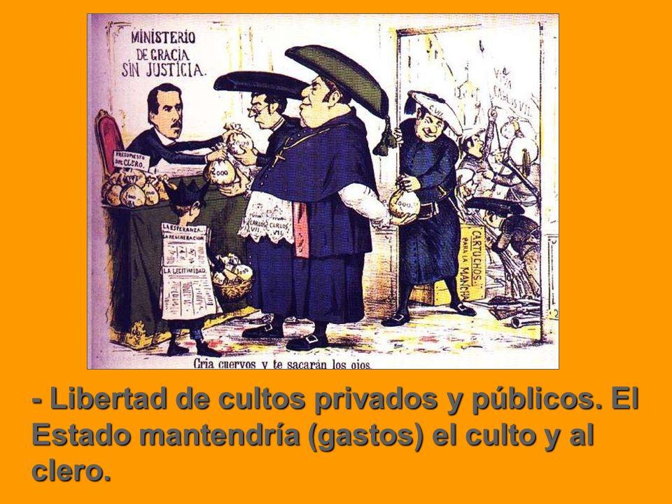 - Libertad de cultos privados y públicos. El Estado mantendría (gastos) el culto y al clero.