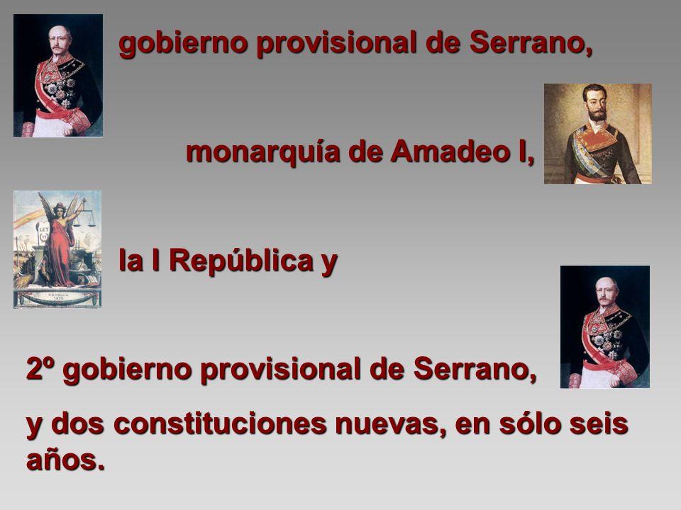 gobierno provisional de Serrano, gobierno provisional de Serrano, monarquía de Amadeo I, monarquía de Amadeo I, la I República y la I República y 2º g